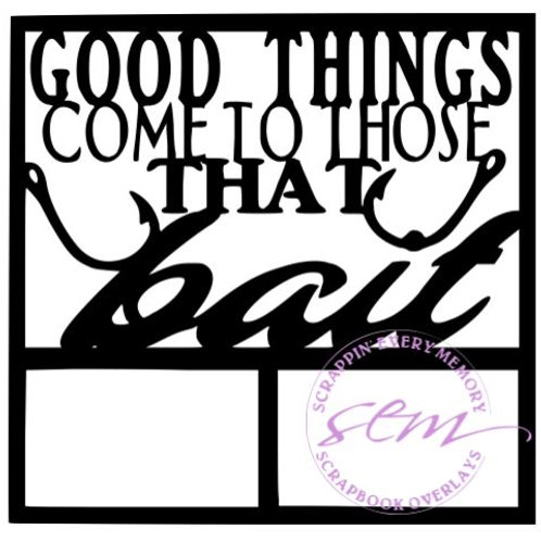 Good Things Come To Those That Bait Scrapbook Overlay