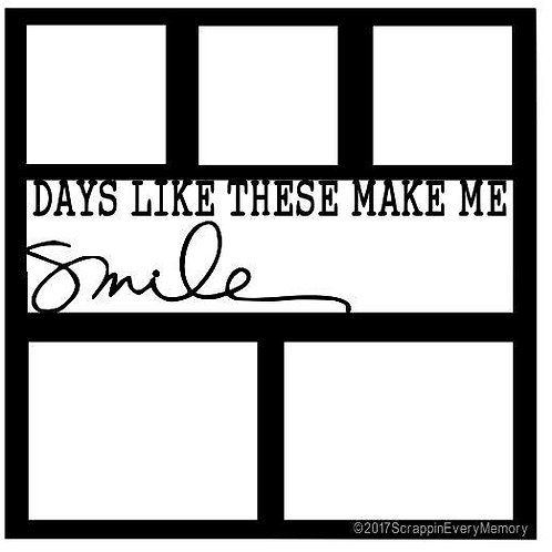 Days Like These Make Me Smile Scrapbook Overlay