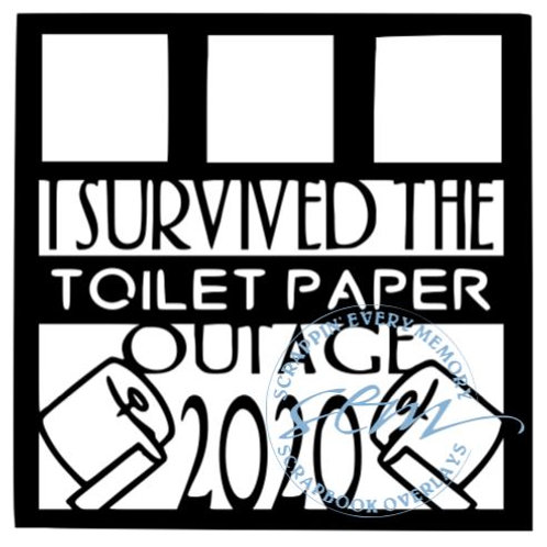 I Survived The Toilet Paper Outage 2020 Scrapbook Overlay