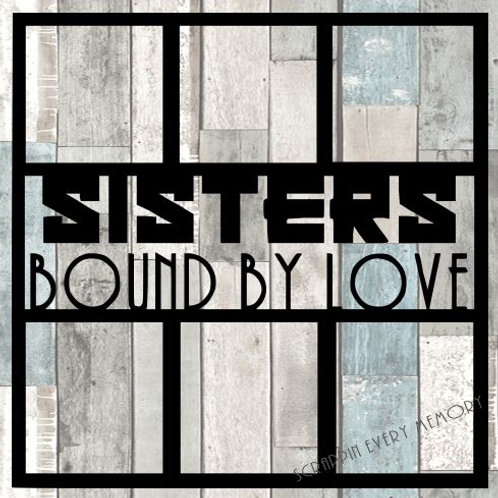Sisters Bound By Love Scrapbook Overlay