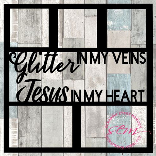 Glitter In My Veins Jesus In My Heart Scrapbook Overlay