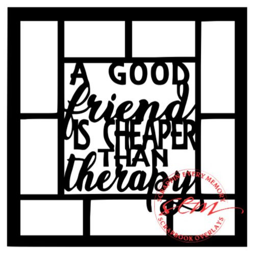 A Good Friend Is Cheaper Than Therapy Scrapbook Overlay