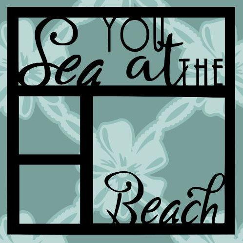 Sea You At The Beach Scrapbook Overlay