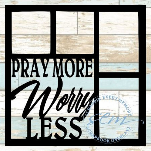 Pray More Worry Less Scrapbook Overlay