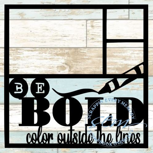 Be Bold Color Outside The Lines Scrapbook Overlay