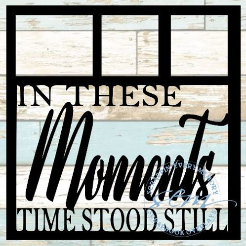 In These Moments Time Stood Still Scrapbook Overlay