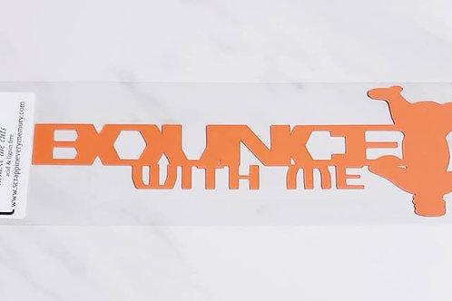 Bounce With Me Scrapbook Deluxe Die Cut