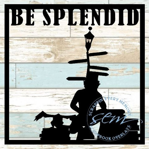 Be Splendid Scrapbook Overlay