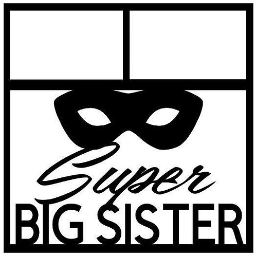 Super Big Sister Scrapbook Overlay