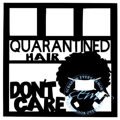 Quarantined Hair Don't Care (Female) Scrapbook Overlay