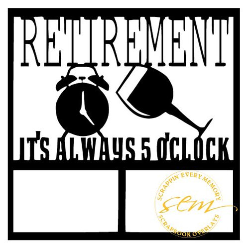 Retirement It's Always 5 O'clock Scrapbook Overlay
