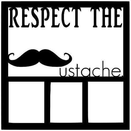 Respect The Mustache Scrapbook Overlay