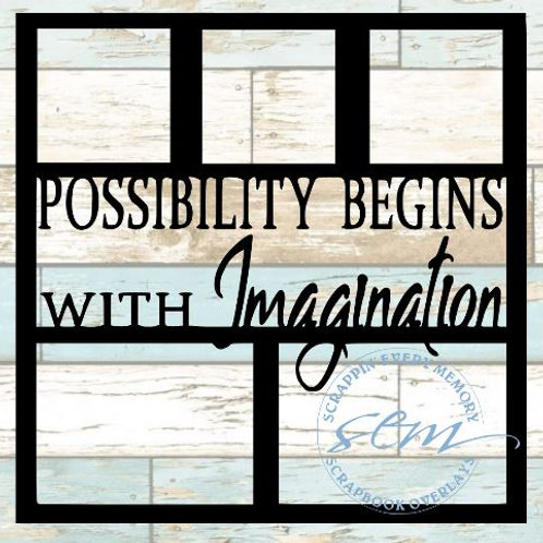 Possibility Begins With Imagination Scrapbook Overlay