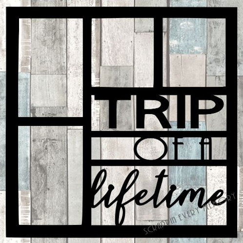Trip Of A Lifetime Scrapbook Overlay