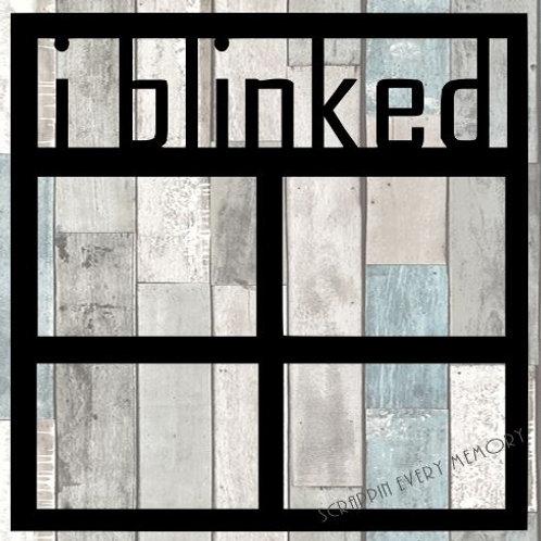 I Blinked Scrapbook Overlay