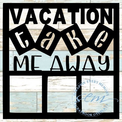 Vacation Take Me Away Scrapbook Overlay