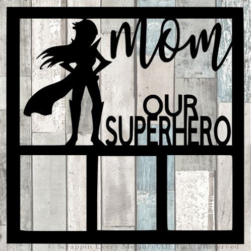 Mom Our Superhero Scrapbook Overlay