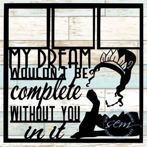 My Dream Wouldn't Be Complete Scrapbook Overlay