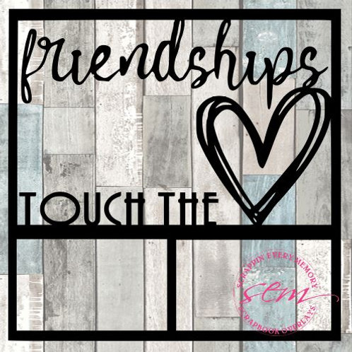 Friendships Touch The Heart Scrapbook Overlay