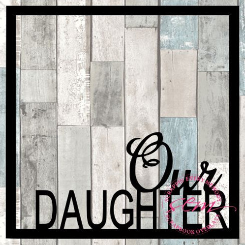 Our Daughter Scrapbook Overlay