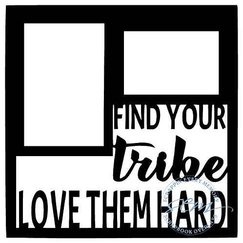 Find Your Tribe Love Them Hard Scrapbook Overlay