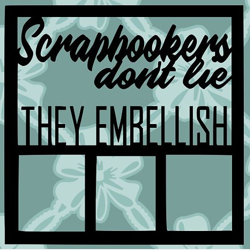 Scrapbookers Don't Lie They Embellish Scrapbook Overlay