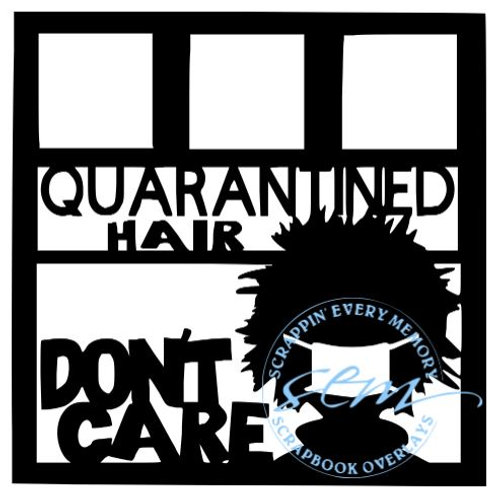Quarantined Hair Don't Care (Male) Scrapbook Overlay