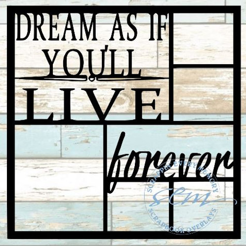 Dream As If You'll Live Forever Scrapbook Overlay