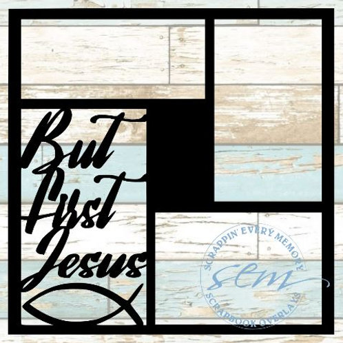 But First Jesus Scrapbook Overlay