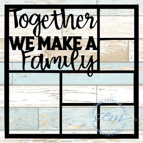 Together We Make A Family Scrapbook Overlay