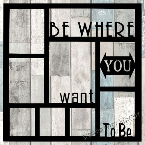 Be Where You Want To Be Scrapbook Overlay
