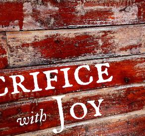 Sacrifice and Great Joy