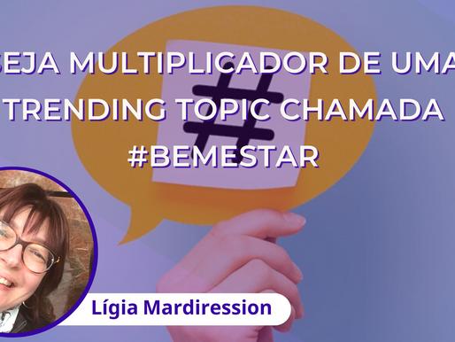 Seja multiplicador de uma trending topic chamada #bemestar