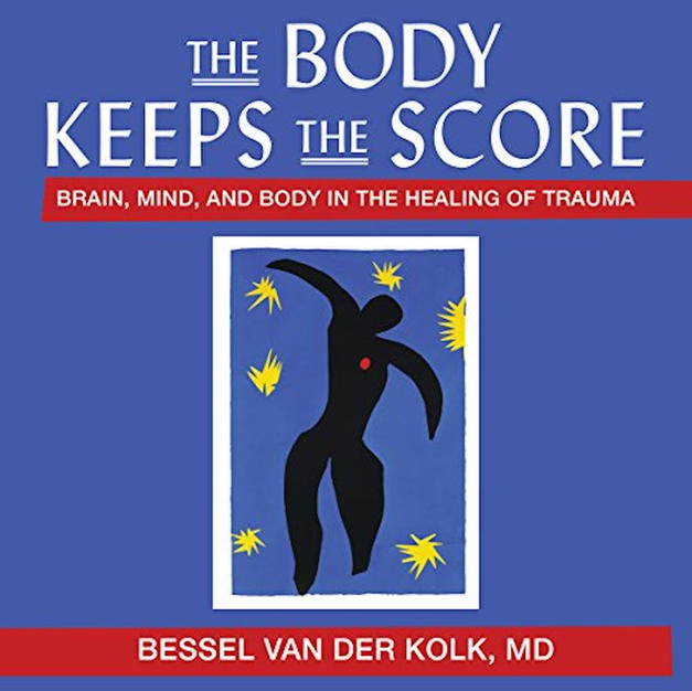 The Body Keeps the Score: Brain, Mind, and Body in the Healing of Trauma