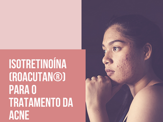 Isotretinoína oral - Roacutan - no tratamento da acne