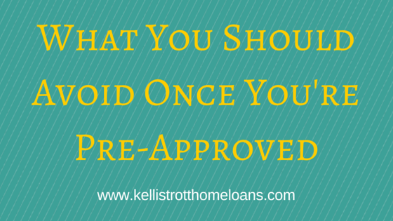 What You Should Avoid Once You're Pre-Approved