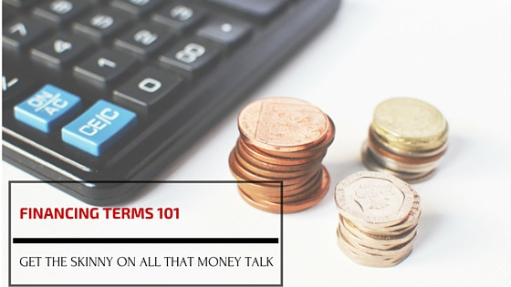 Financing Terms 101: Get the Skinny on All that Money Talk