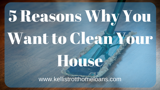 5 Reasons Why You Want to Clean Your House