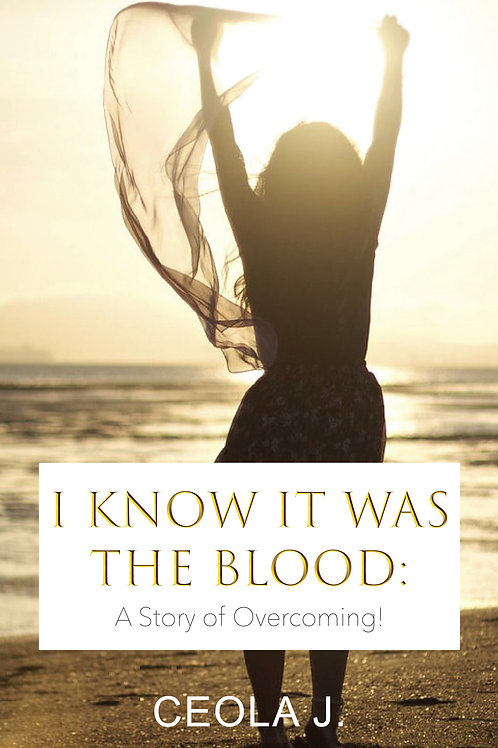I Know It Was the Blood: A Story of Overcoming