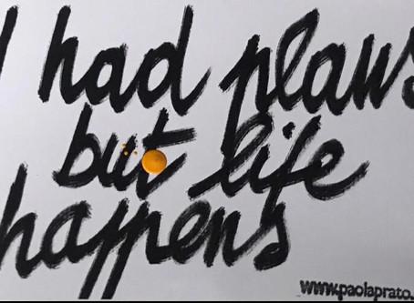 I had plans but life happens