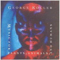 George Koller / Music for Plants, Animals and Humans