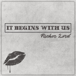 """Fischer Lord - """"It Begins With Us"""""""