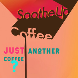 Ad for Soothe Up Coffee