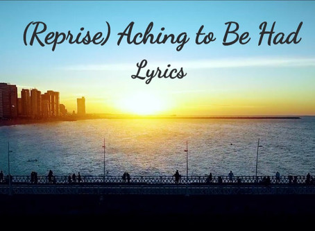 (Reprise) Aching to Be Had: Lyrics