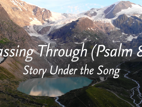Passing Through (Psalm 84): Story Under the Song