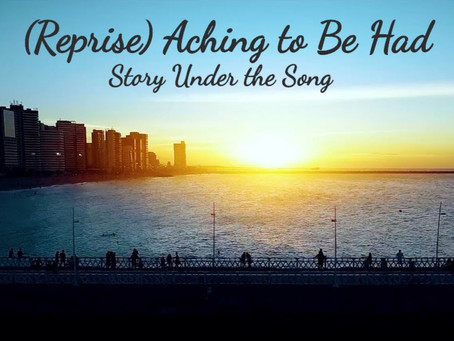 (Reprise) Aching to Be Had: Story Under the Song