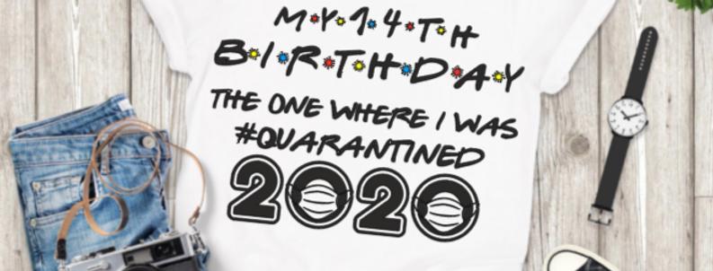 Birthday Quarantined Shirts