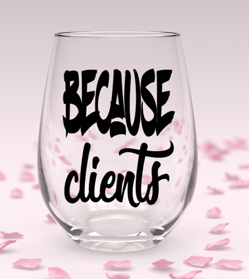 Because clients stemless wine glass