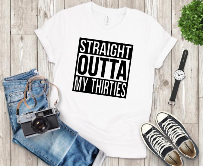 Straight outta my thirties shirt