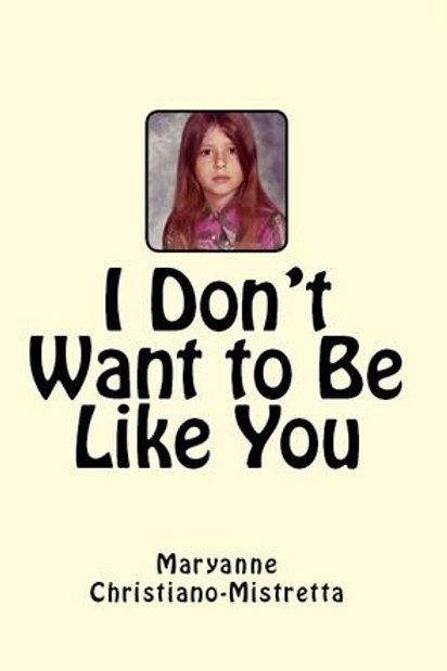 I Don't Want to Be Like You by Maryanne Christiano-Mistretta
